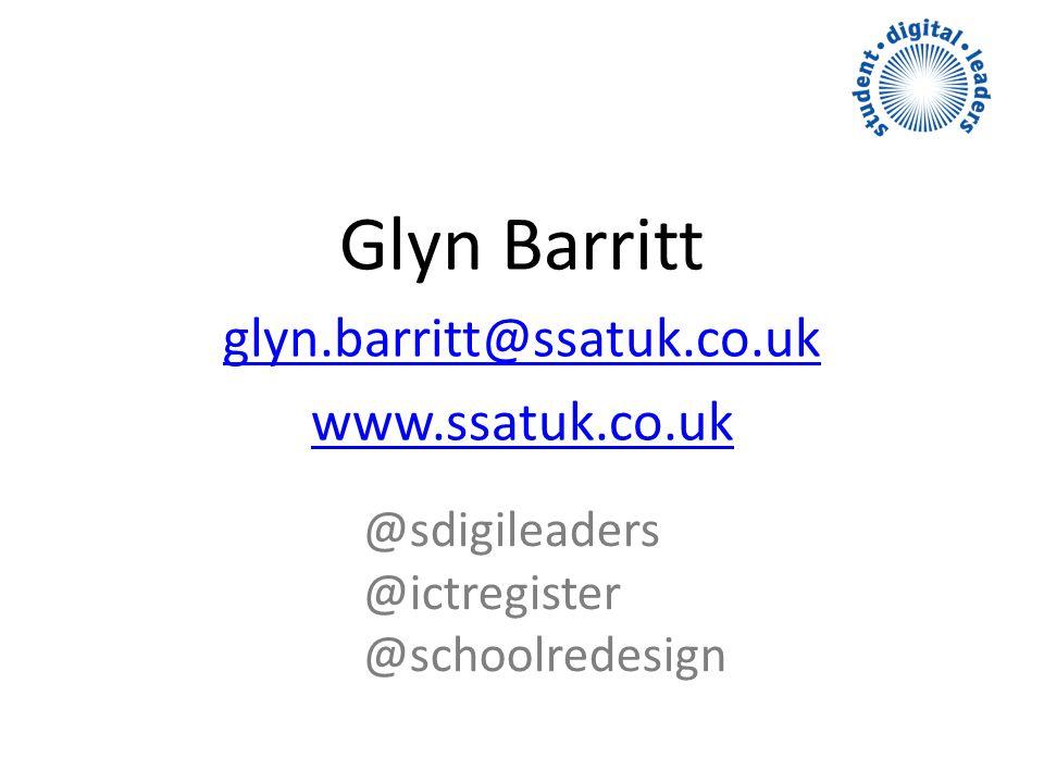 Glyn Barritt glyn.barritt@ssatuk.co.uk www.ssatuk.co.uk @sdigileaders @ictregister @schoolredesign