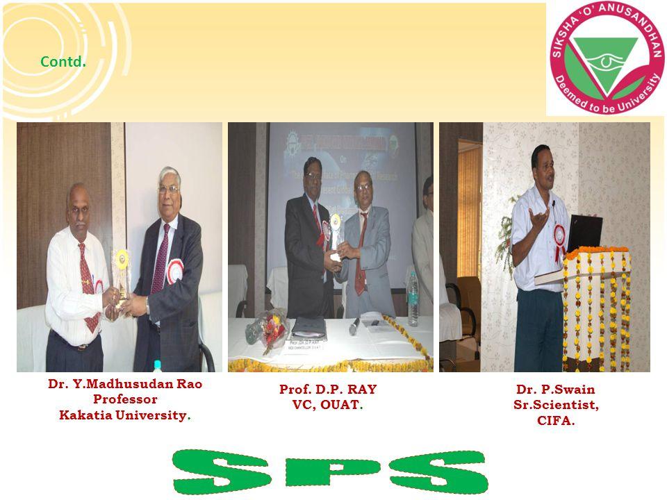 Contd. Dr. Y.Madhusudan Rao Professor Kakatia University. Dr. P.Swain Sr.Scientist, CIFA. Prof. D.P. RAY VC, OUAT.