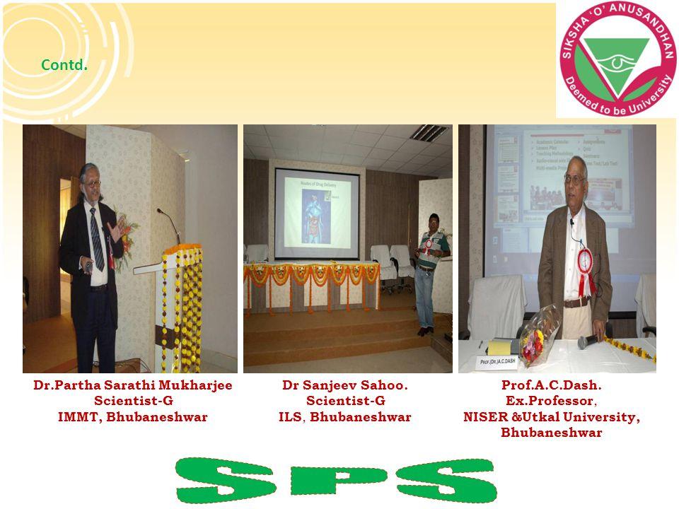 Dr.Partha Sarathi Mukharjee Scientist-G IMMT, Bhubaneshwar Contd. Dr Sanjeev Sahoo. Scientist-G ILS, Bhubaneshwar Prof.A.C.Dash. Ex.Professor, NISER &