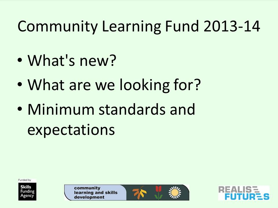 Community Learning Fund 2013-14 What s new. What are we looking for.