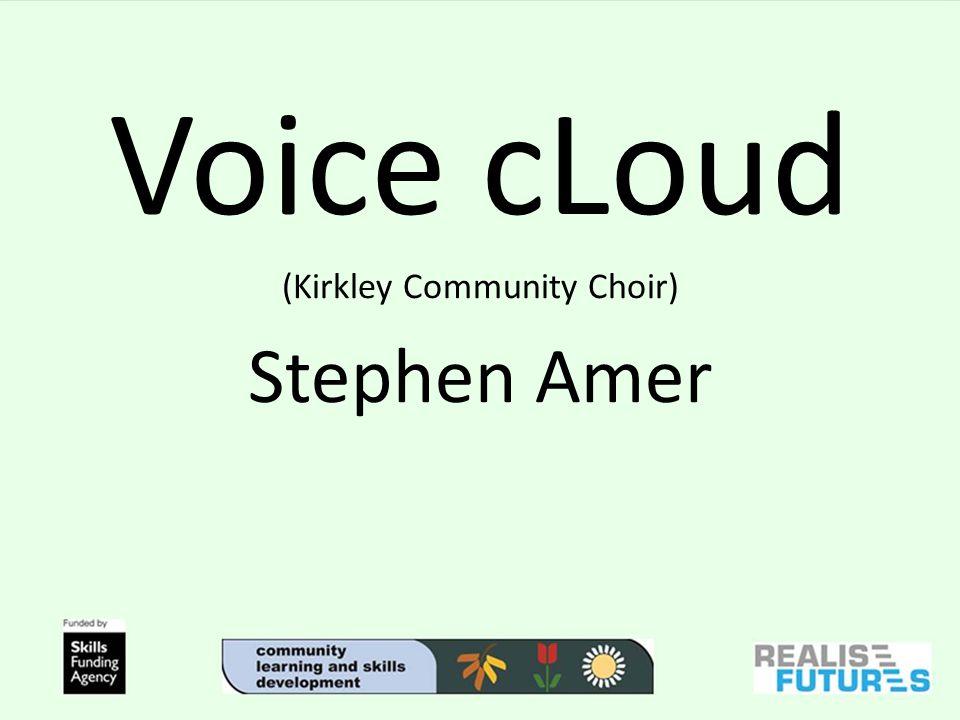 Voice cLoud (Kirkley Community Choir) Stephen Amer