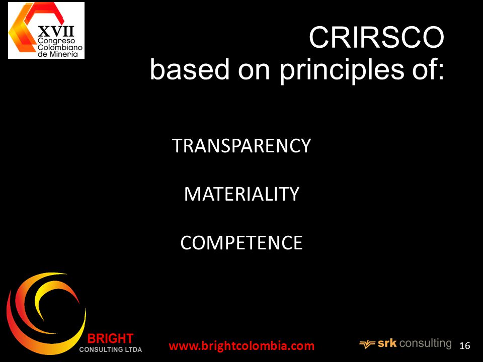 CRIRSCO based on principles of: TRANSPARENCY MATERIALITY COMPETENCE   16