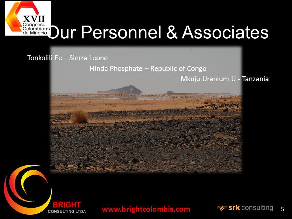 Our Personnel & Associates Tonkolili Fe – Sierra Leone Hinda Phosphate – Republic of Congo Mkuju Uranium U - Tanzania www.brightcolombia.com 5