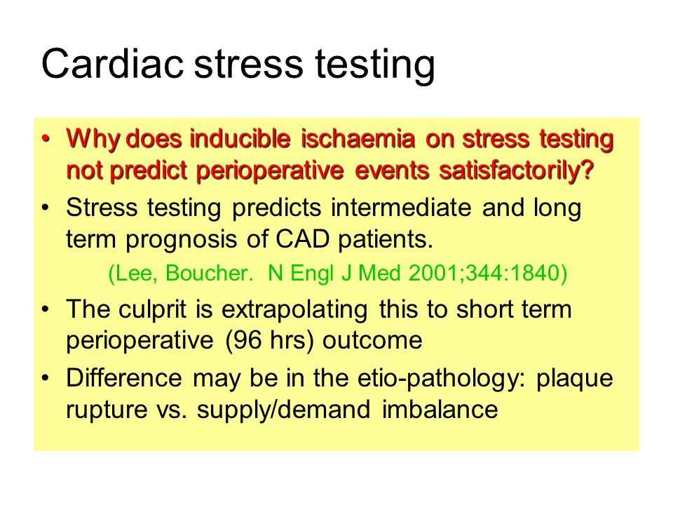 Cardiac stress testing Why does inducible ischaemia on stress testing not predict perioperative events satisfactorily?Why does inducible ischaemia on stress testing not predict perioperative events satisfactorily.