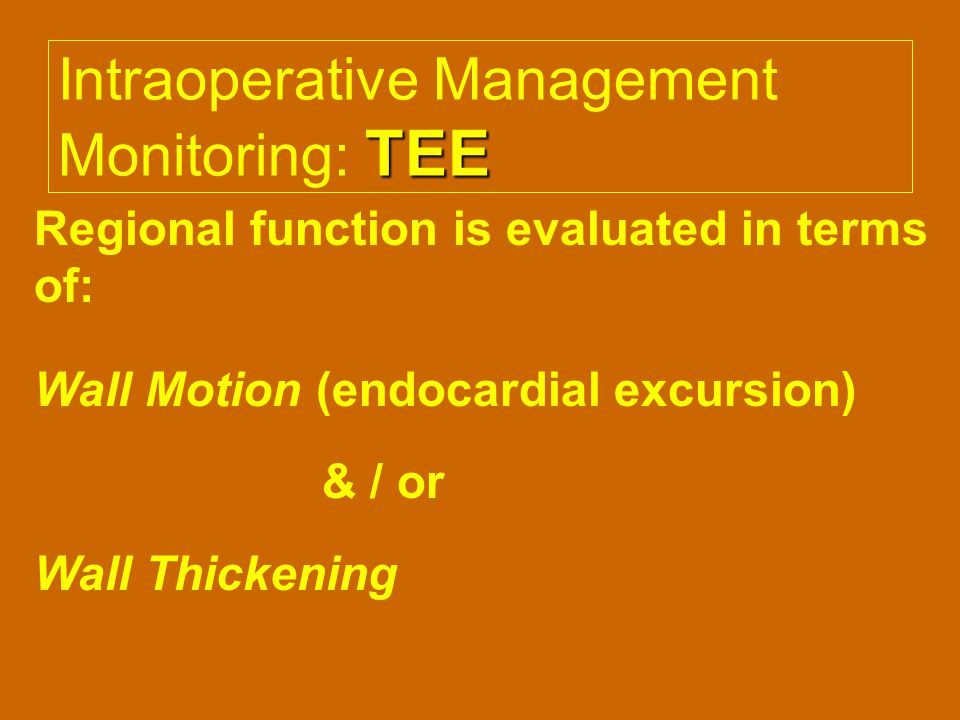TEE Intraoperative Management Monitoring: TEE Regional function is evaluated in terms of: Wall Motion (endocardial excursion) & / or Wall Thickening