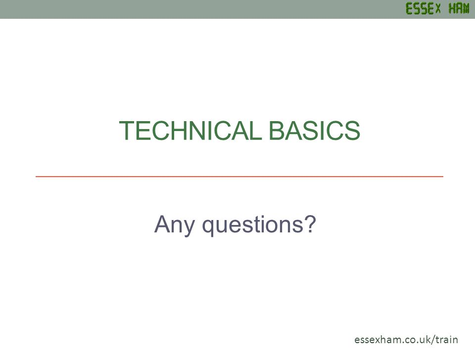 TECHNICAL BASICS Any questions essexham.co.uk/train