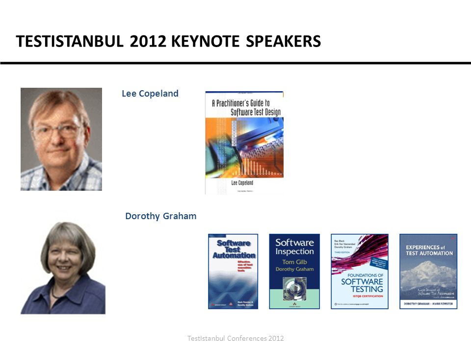 TestIstanbul Conferences 2012 Lee Copeland Dorothy Graham TESTISTANBUL 2012 KEYNOTE SPEAKERS