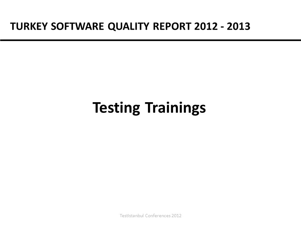 TestIstanbul Conferences 2012 Testing Trainings TURKEY SOFTWARE QUALITY REPORT 2012 - 2013