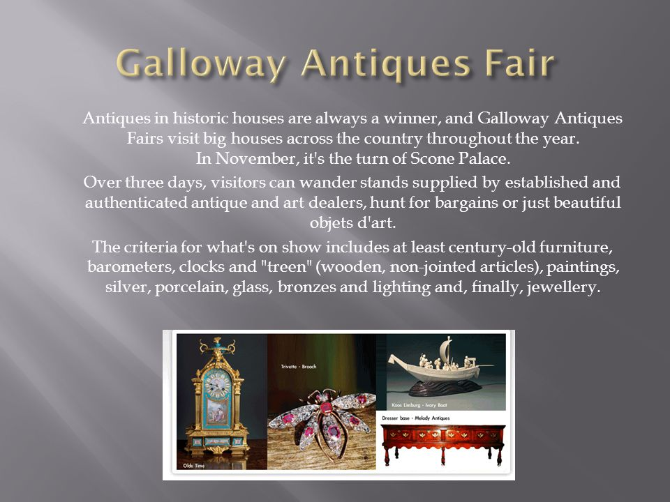 Antiques in historic houses are always a winner, and Galloway Antiques Fairs visit big houses across the country throughout the year.