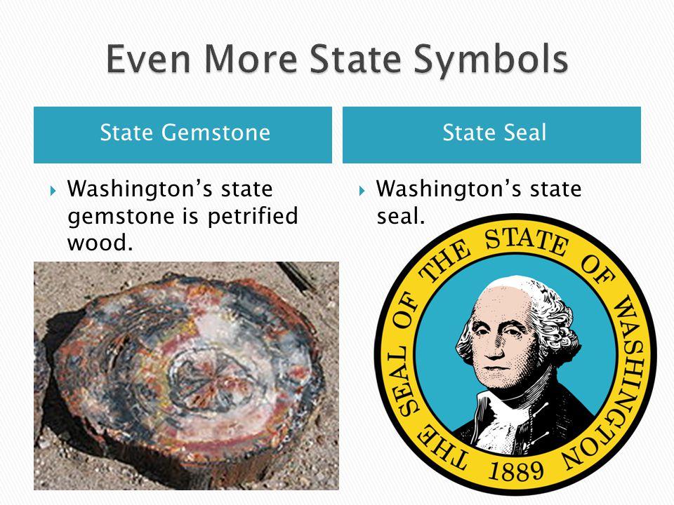 State GemstoneState Seal Washingtons state gemstone is petrified wood. Washingtons state seal.