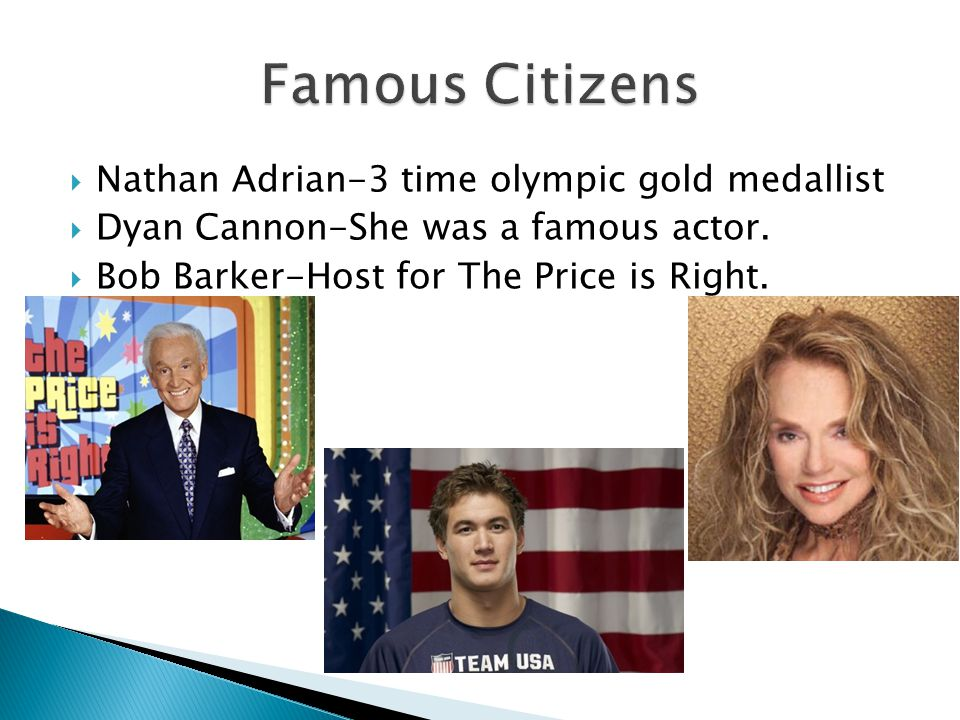 Nathan Adrian-3 time olympic gold medallist Dyan Cannon-She was a famous actor. Bob Barker-Host for The Price is Right.