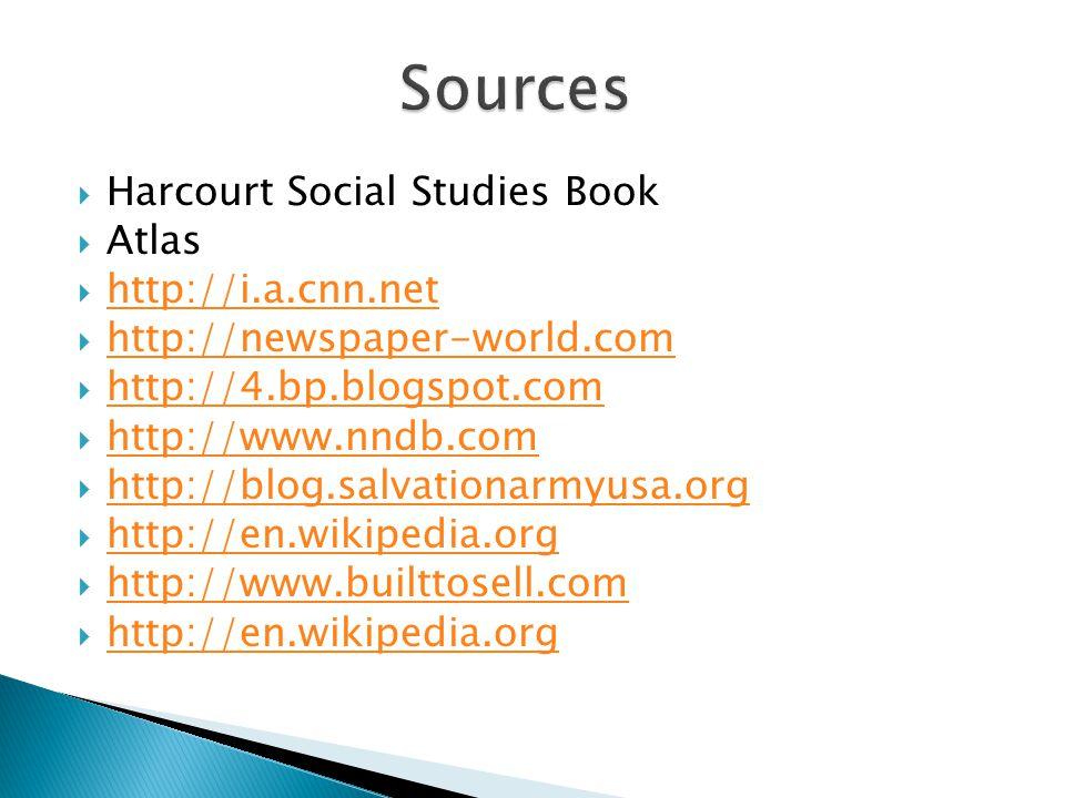 Harcourt Social Studies Book Atlas http://i.a.cnn.net http://newspaper-world.com http://4.bp.blogspot.com http://www.nndb.com http://blog.salvationarmyusa.org http://en.wikipedia.org http://www.builttosell.com http://en.wikipedia.org