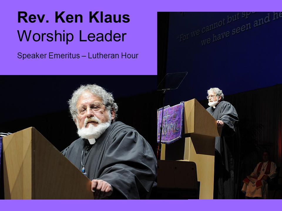 Rev. Ken Klaus Worship Leader Speaker Emeritus – Lutheran Hour