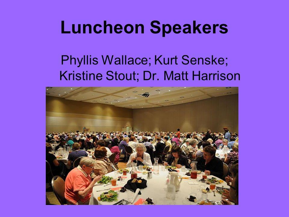 Luncheon Speakers Phyllis Wallace; Kurt Senske; Kristine Stout; Dr. Matt Harrison