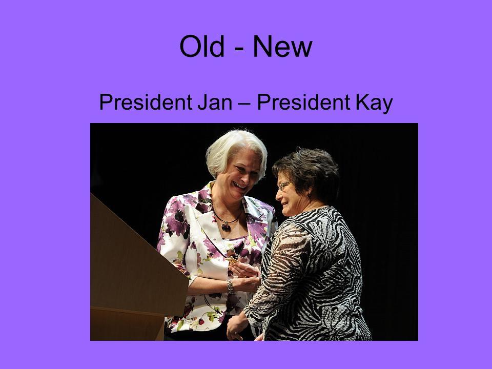 Old - New President Jan – President Kay