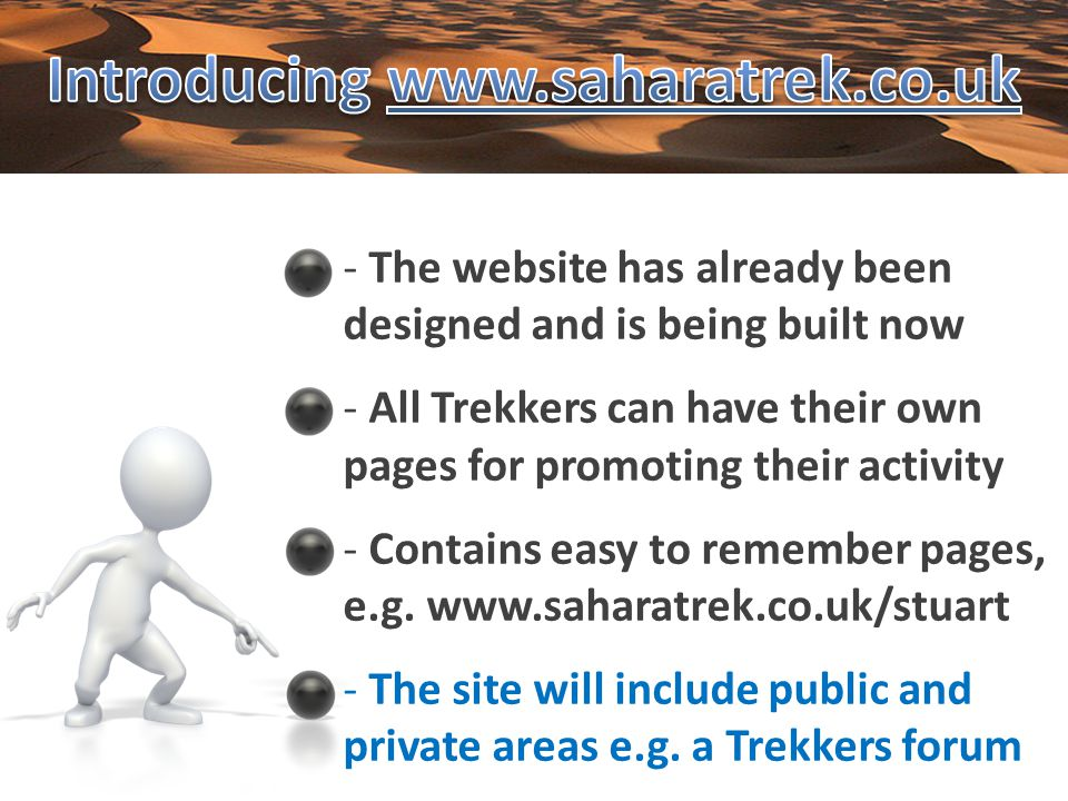 - The website has already been designed and is being built now - All Trekkers can have their own pages for promoting their activity - Contains easy to remember pages, e.g.