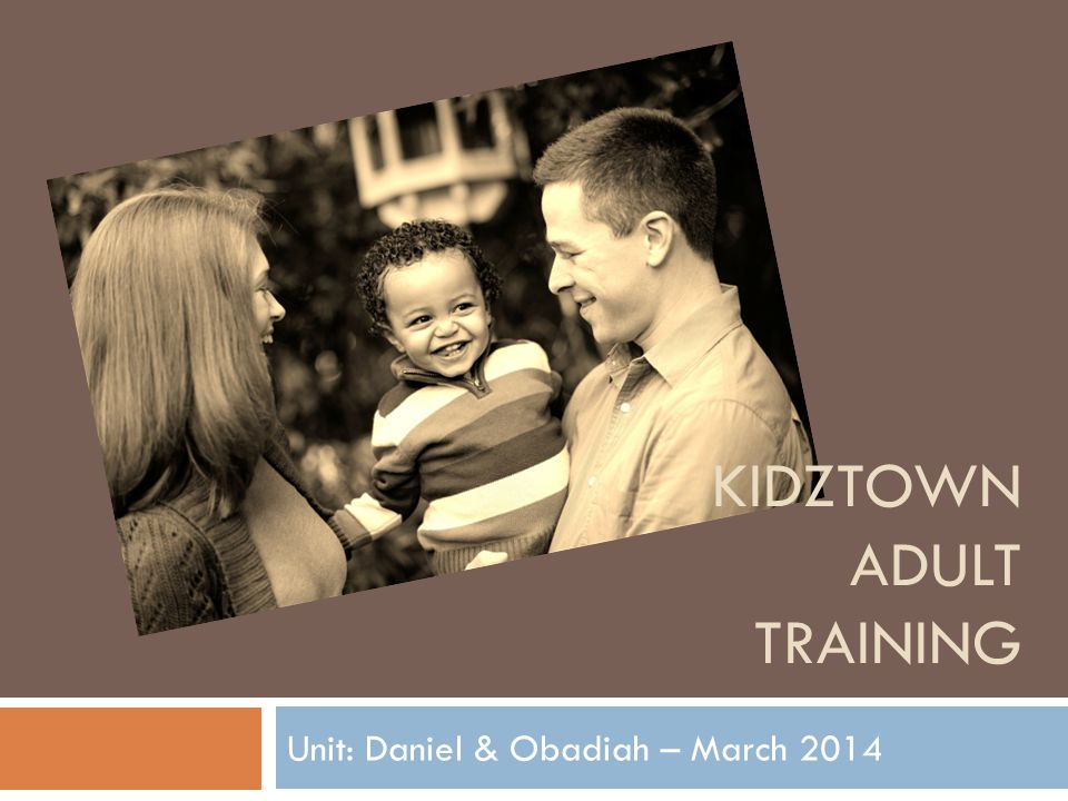 KIDZTOWN ADULT TRAINING Unit: Daniel & Obadiah – March 2014