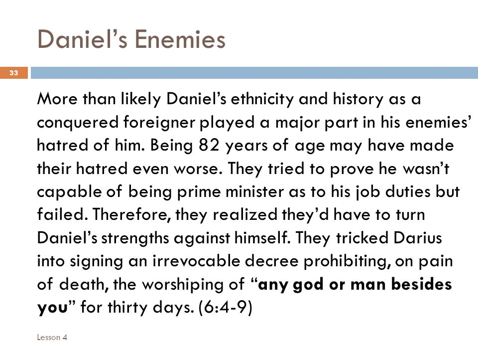 Daniels Enemies 33 More than likely Daniels ethnicity and history as a conquered foreigner played a major part in his enemies hatred of him.