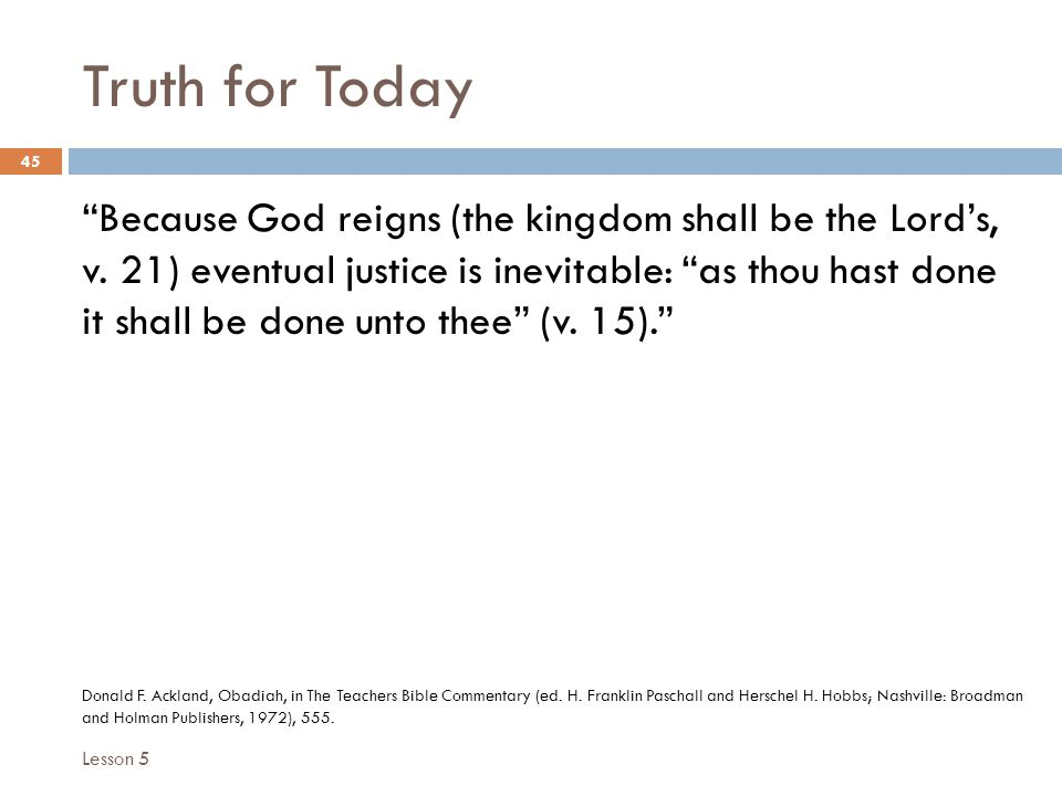 Truth for Today 45 Because God reigns (the kingdom shall be the Lords, v.