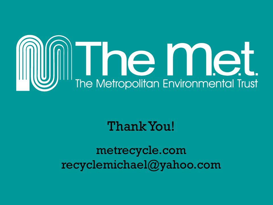 Thank You! metrecycle.com recyclemichael@yahoo.com