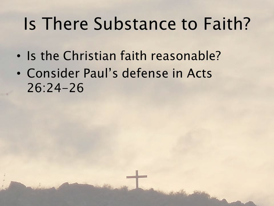 Is There Substance to Faith. Is the Christian faith reasonable.