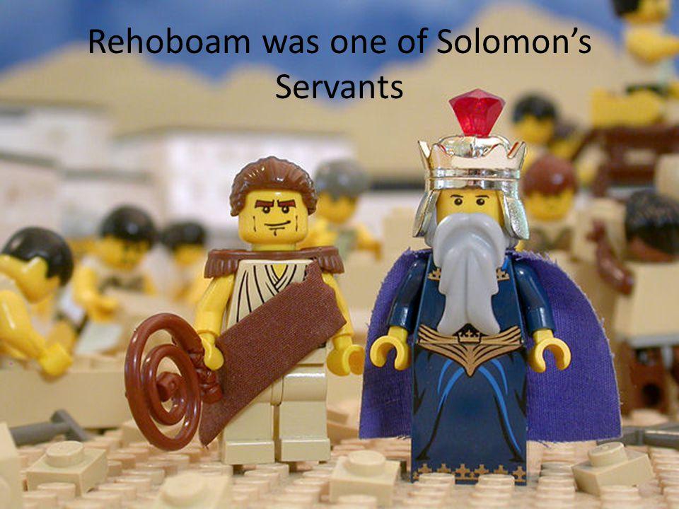 Rehoboam was one of Solomons Servants