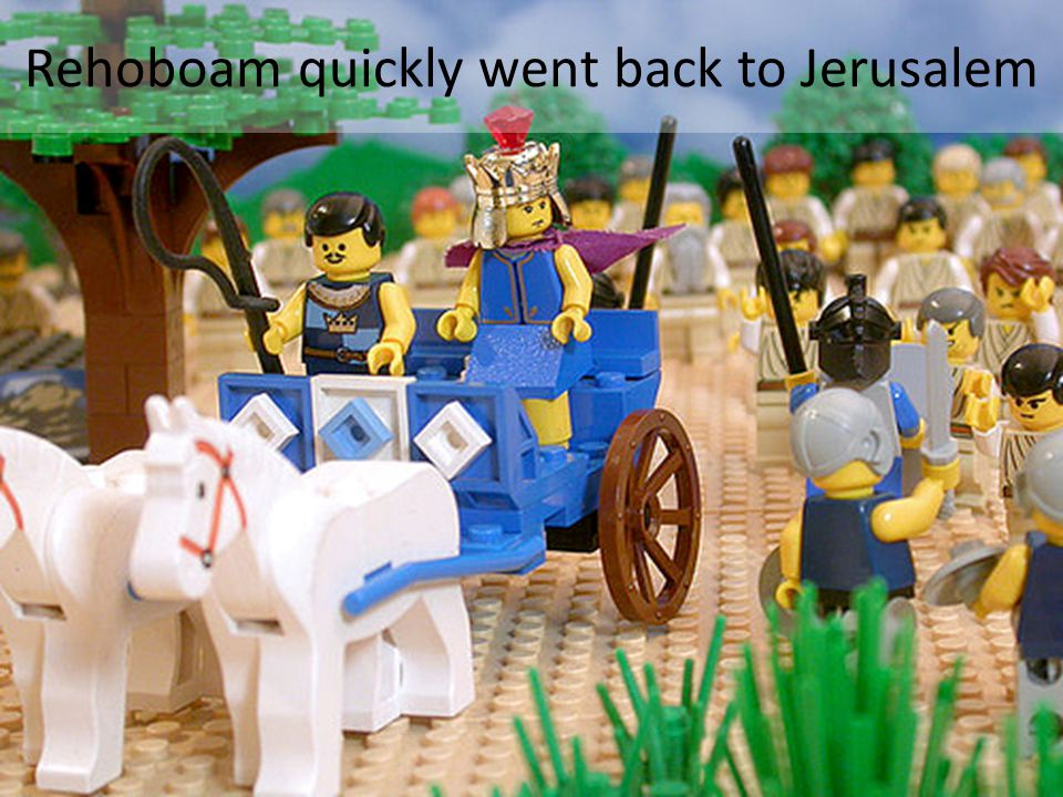 Rehoboam quickly went back to Jerusalem