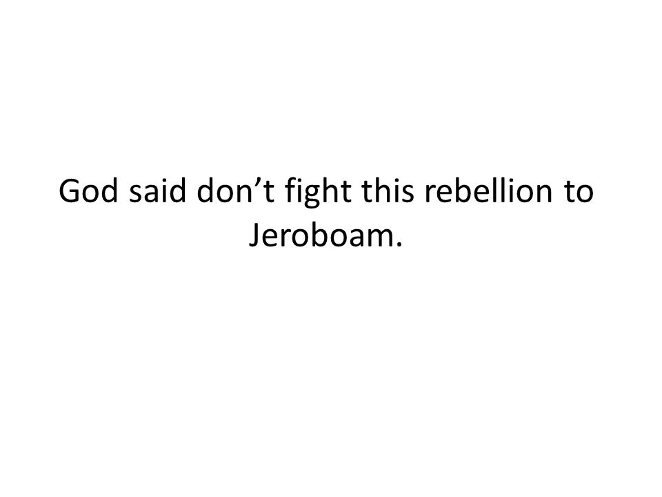 God said dont fight this rebellion to Jeroboam.