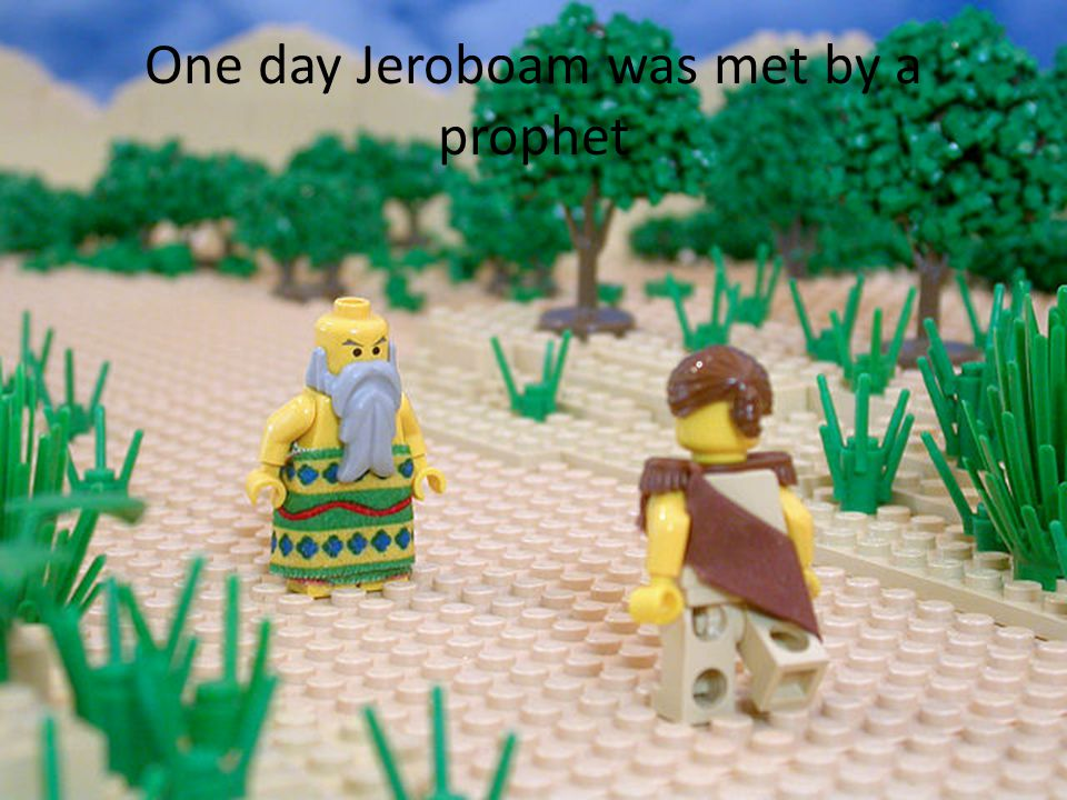 One day Jeroboam was met by a prophet