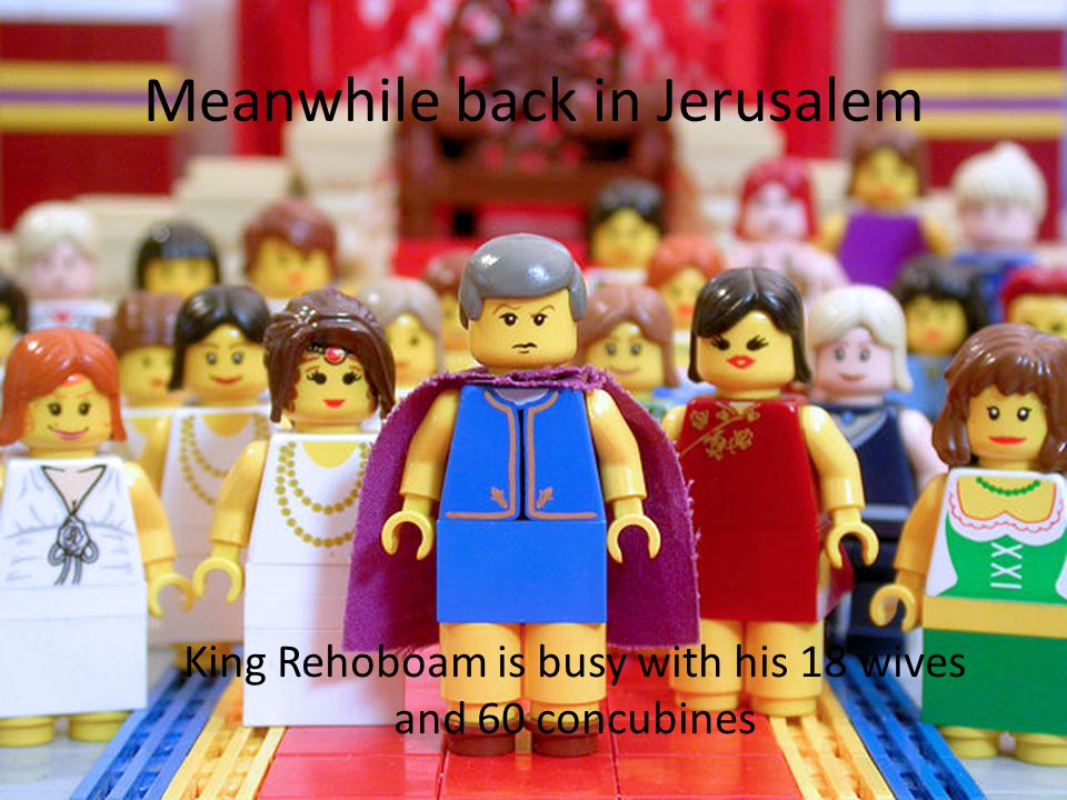 Meanwhile back in Jerusalem King Rehoboam is busy with his 18 wives and 60 concubines