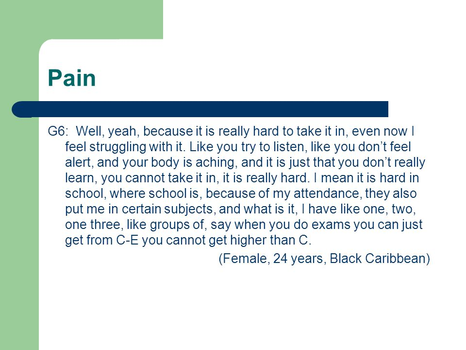 Pain G6: Well, yeah, because it is really hard to take it in, even now I feel struggling with it.