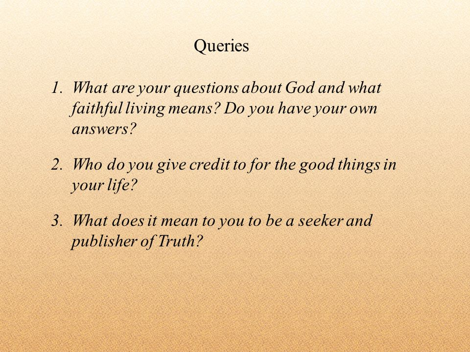 1.What are your questions about God and what faithful living means.