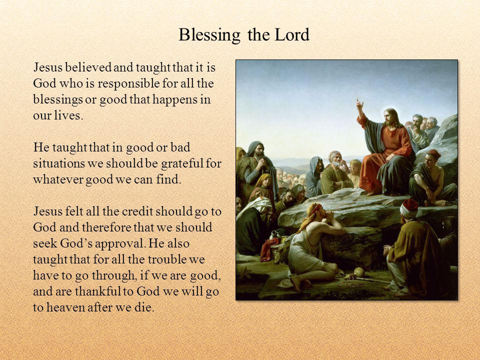Jesus believed and taught that it is God who is responsible for all the blessings or good that happens in our lives.