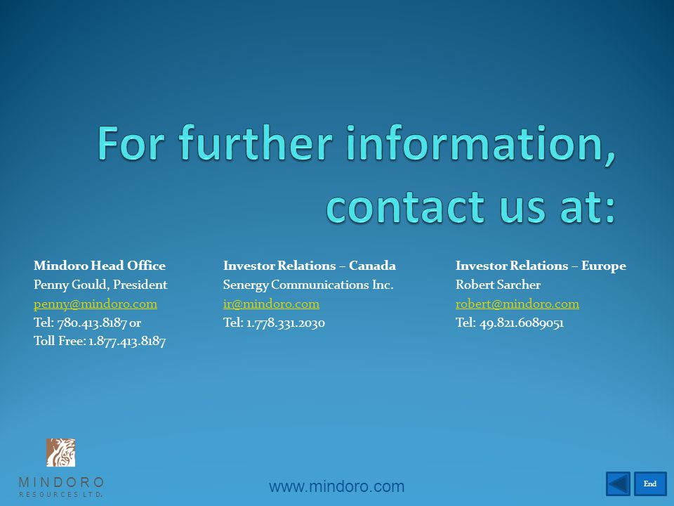 Mindoro Head OfficeInvestor Relations – CanadaInvestor Relations – Europe Penny Gould, President Senergy Communications Inc.Robert Sarcher Tel: or Tel: Tel: Toll Free: M I N D O R O R E S O U R C E S L T D.