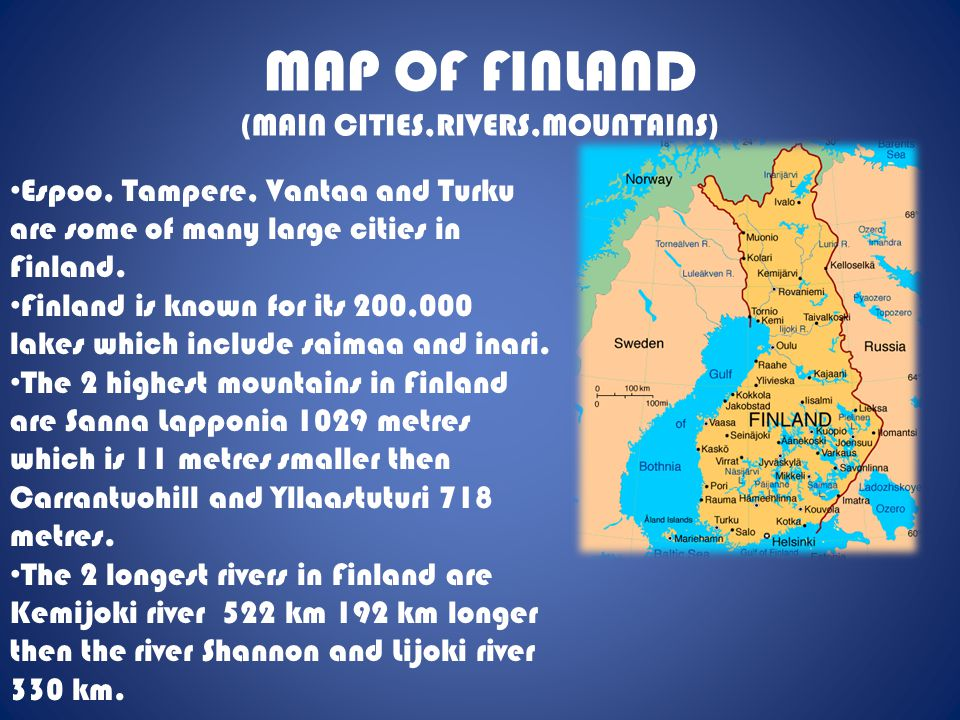 MAP OF FINLAND (MAIN CITIES,RIVERS,MOUNTAINS) Espoo, Tampere, Vantaa and Turku are some of many large cities in Finland. Finland is known for its 200,