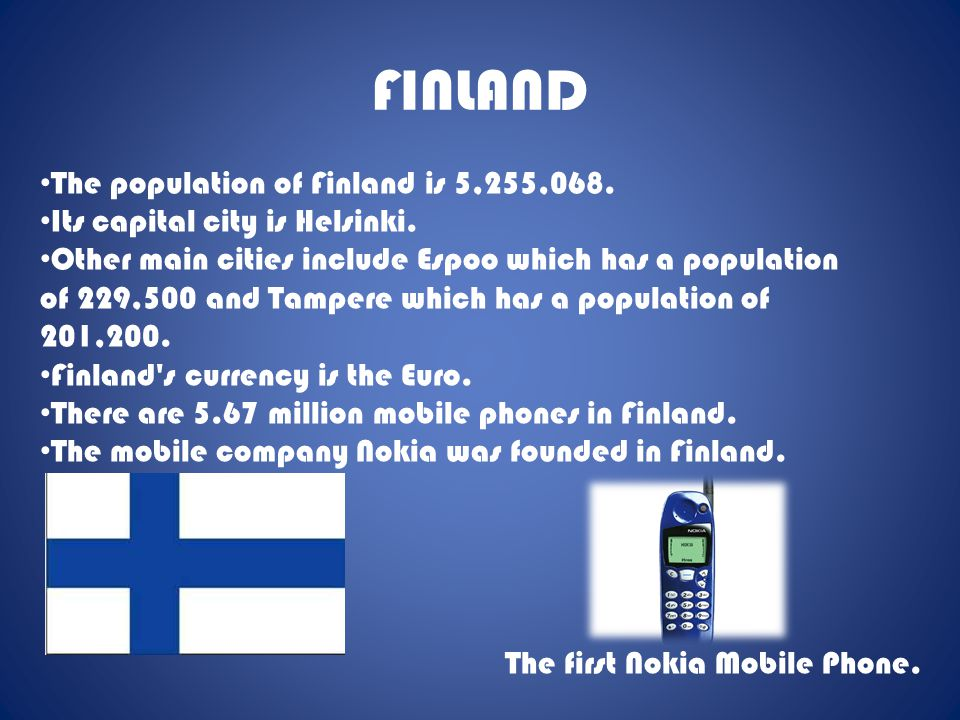 FINLAND The population of Finland is 5,255,068. Its capital city is Helsinki. Other main cities include Espoo which has a population of 229,500 and Ta