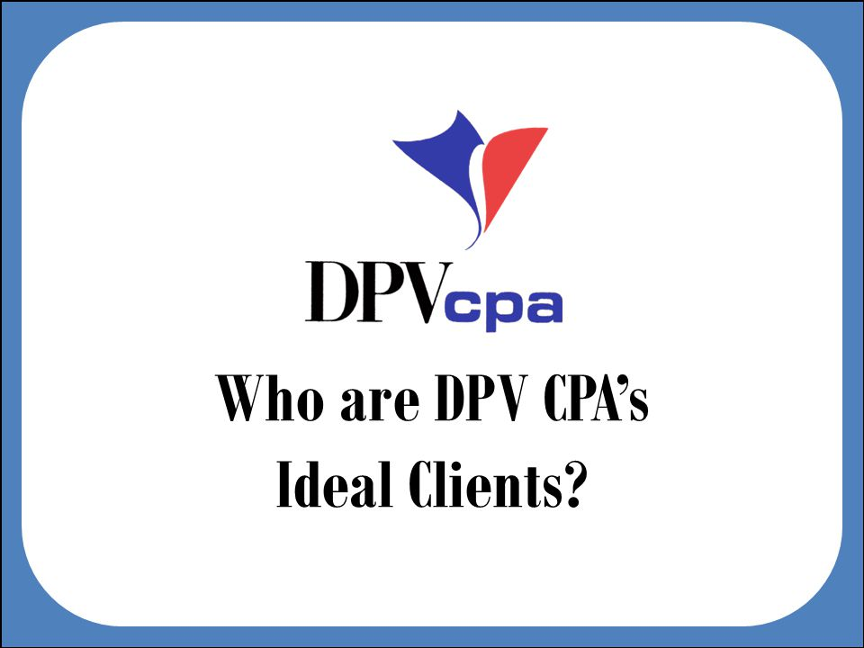 Who are DPV CPAs Ideal Clients?