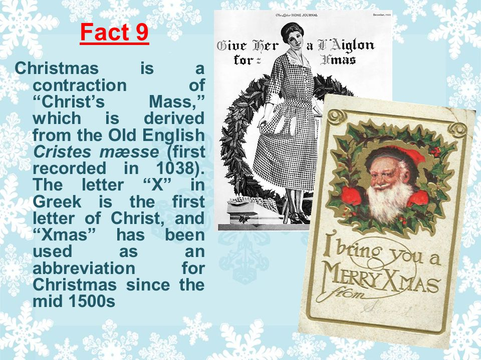 Fact 9 Christmas is a contraction of Christs Mass, which is derived from the Old English Cristes mæsse (first recorded in 1038).