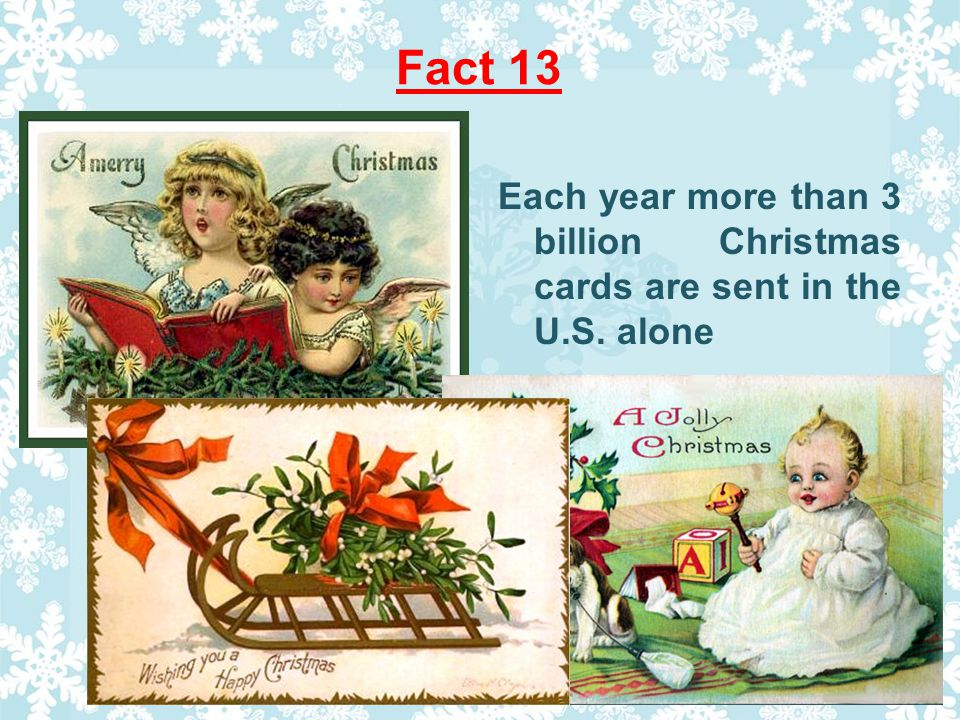 Fact 13 Each year more than 3 billion Christmas cards are sent in the U.S. alone