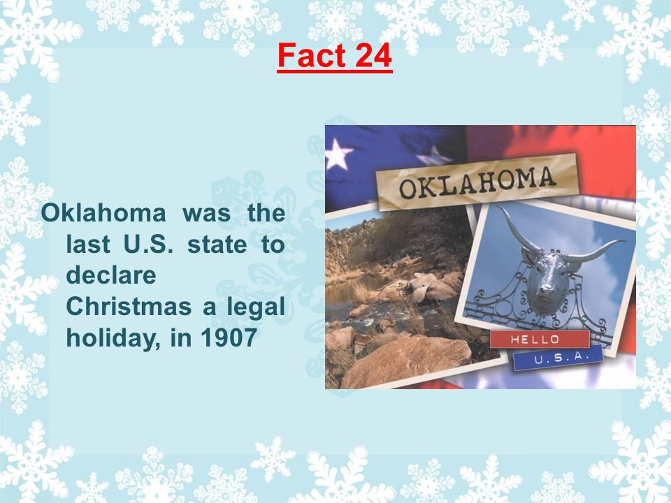 Fact 24 Oklahoma was the last U.S. state to declare Christmas a legal holiday, in 1907