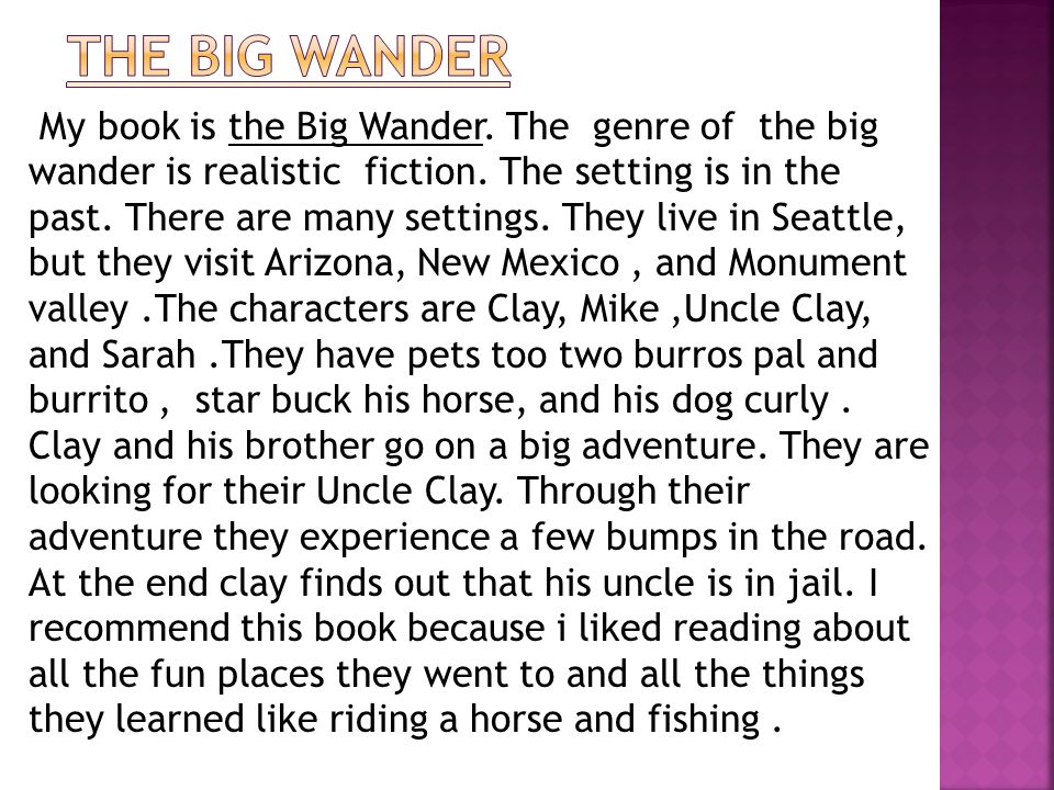 My book is the Big Wander. The genre of the big wander is realistic fiction.