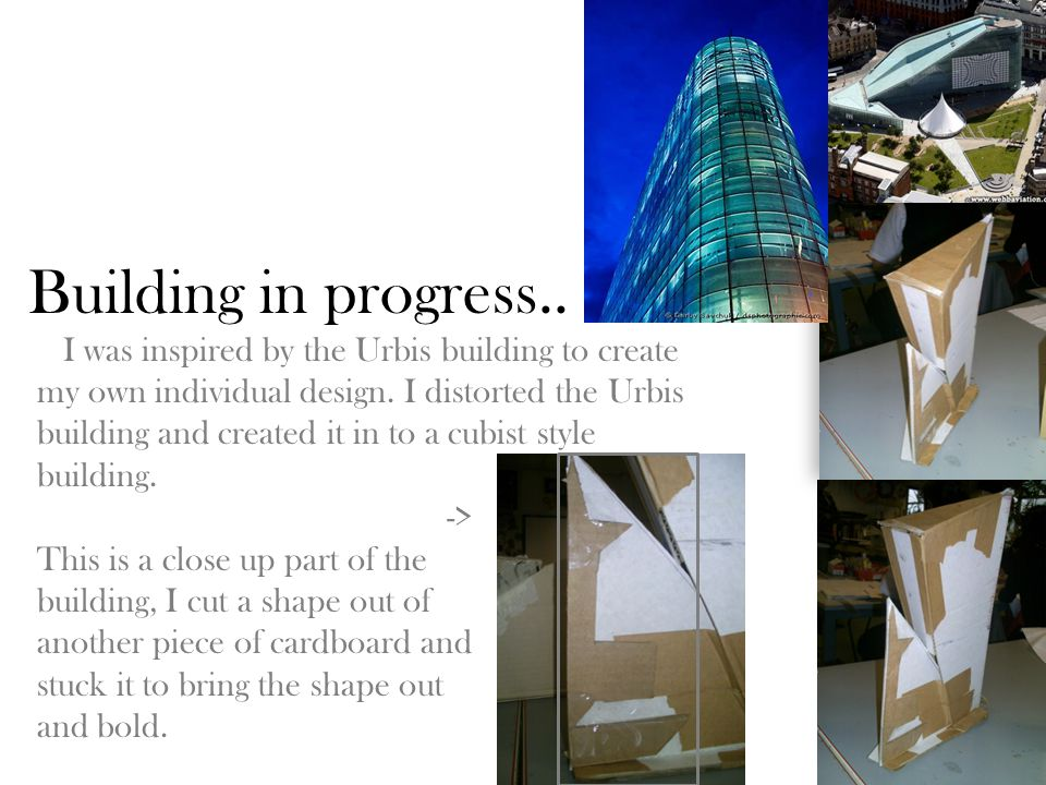 Building in progress.. I was inspired by the Urbis building to create my own individual design. I distorted the Urbis building and created it in to a