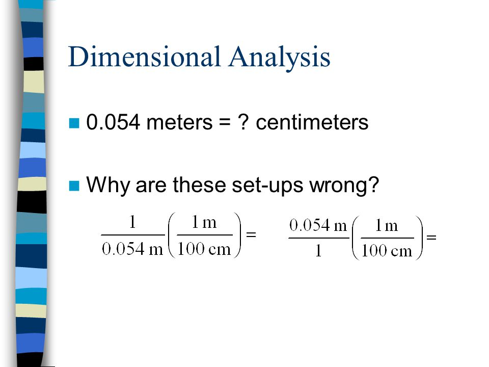 Dimensional Analysis 0.054 meters = ? centimeters Why are these set-ups wrong?