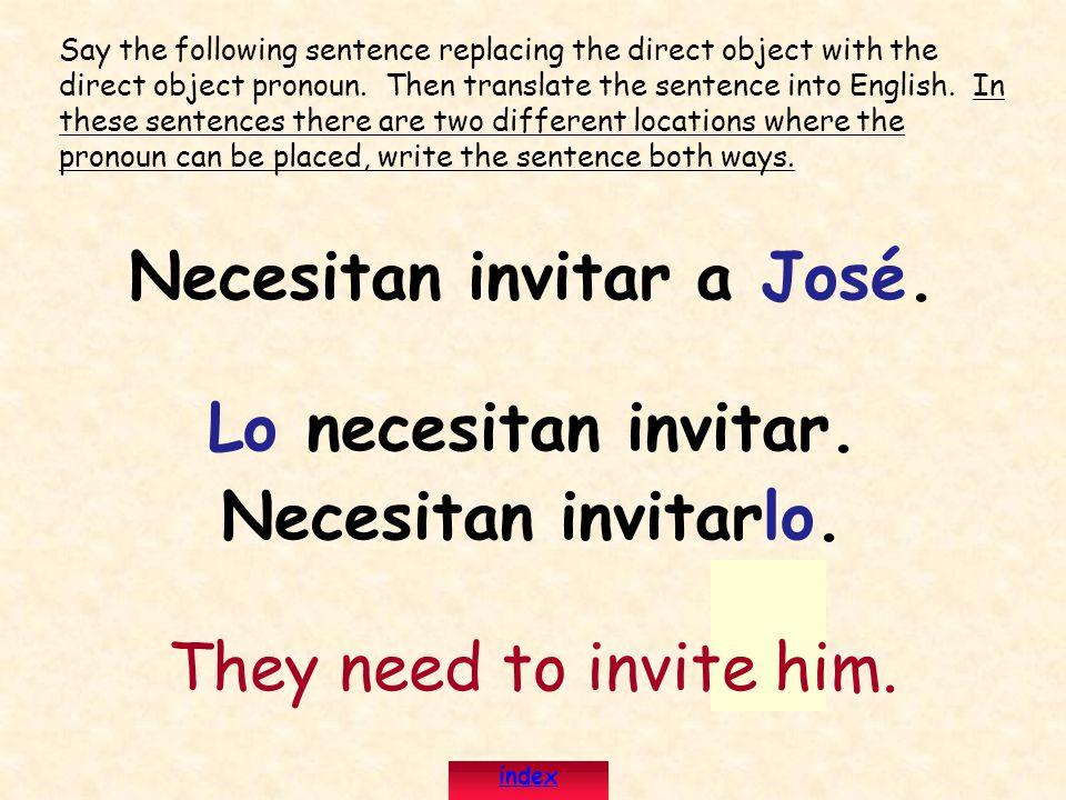 Necesitan invitar a José.Lo necesitan invitar. Necesitan invitarlo.
