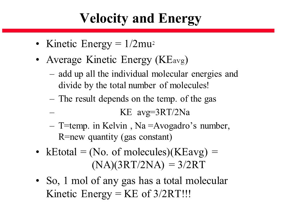 Velocity and Energy Kinetic Energy = 1/2mu 2 Average Kinetic Energy (KE avg ) –add up all the individual molecular energies and divide by the total nu