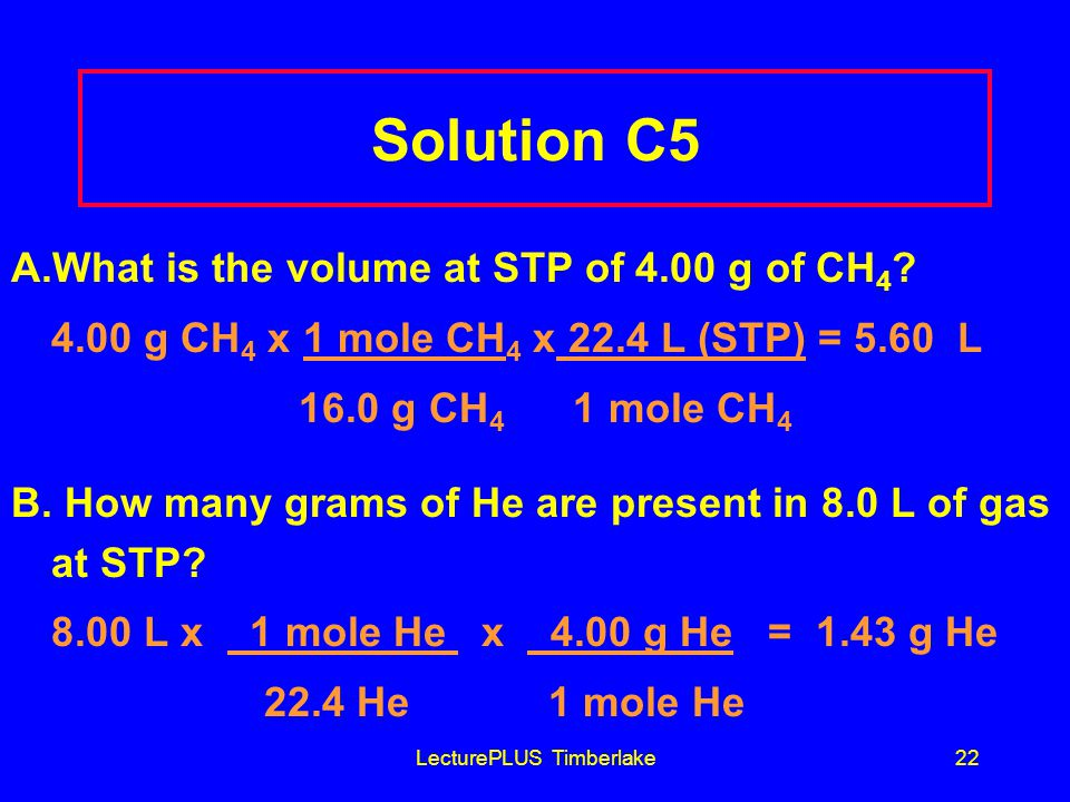 LecturePLUS Timberlake22 Solution C5 A.What is the volume at STP of 4.00 g of CH 4 .