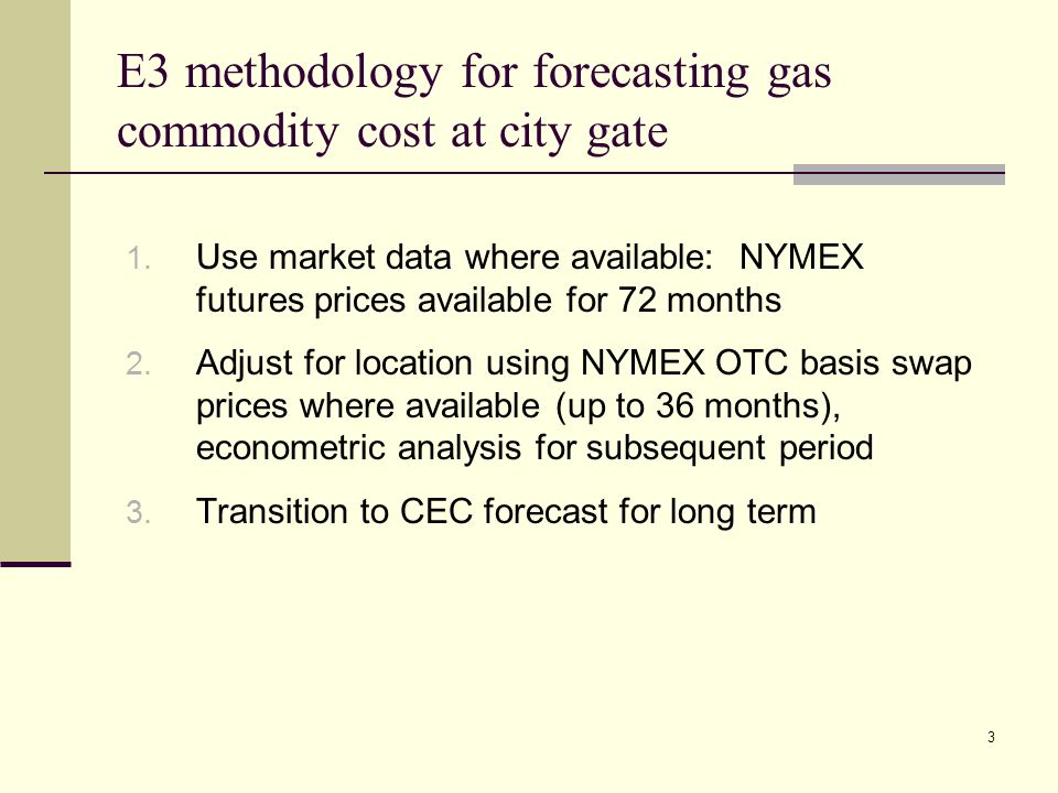 3 E3 methodology for forecasting gas commodity cost at city gate 1.