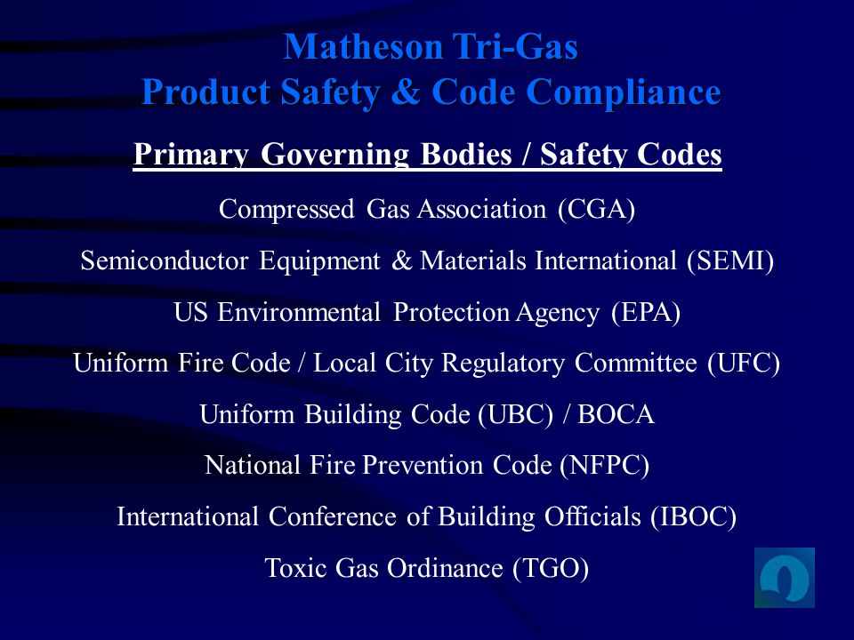 Matheson Tri-Gas Product Safety & Code Compliance Primary Governing Bodies / Safety Codes Compressed Gas Association (CGA) Semiconductor Equipment & M