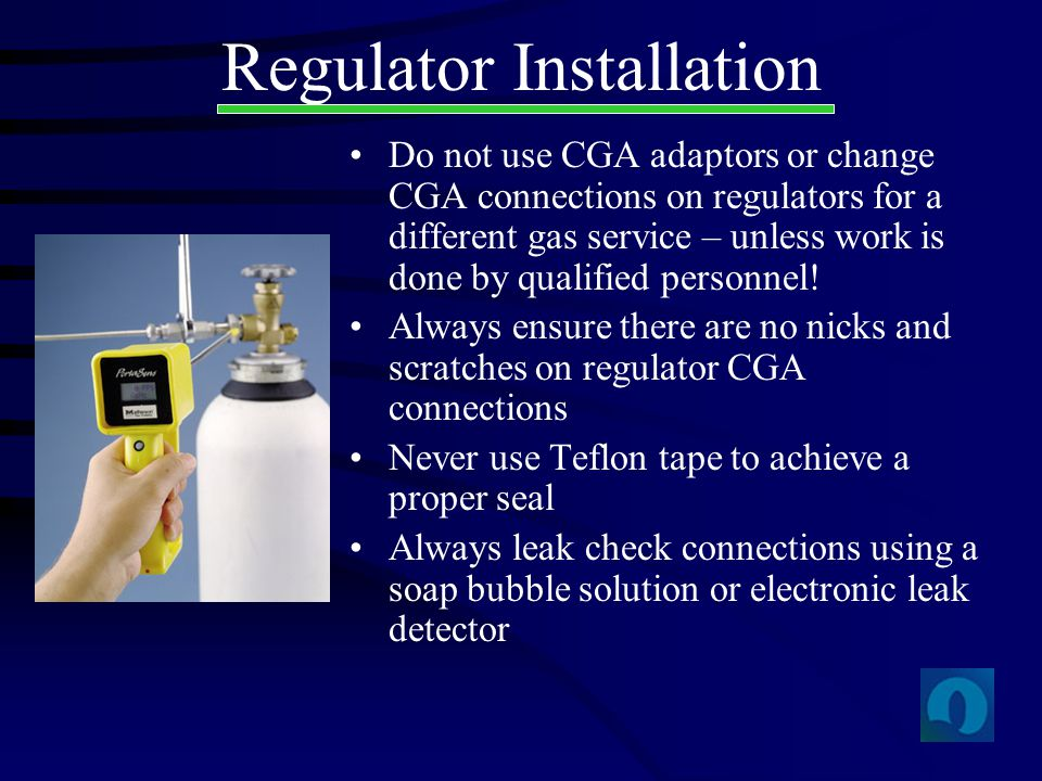Regulator Installation Do not use CGA adaptors or change CGA connections on regulators for a different gas service – unless work is done by qualified