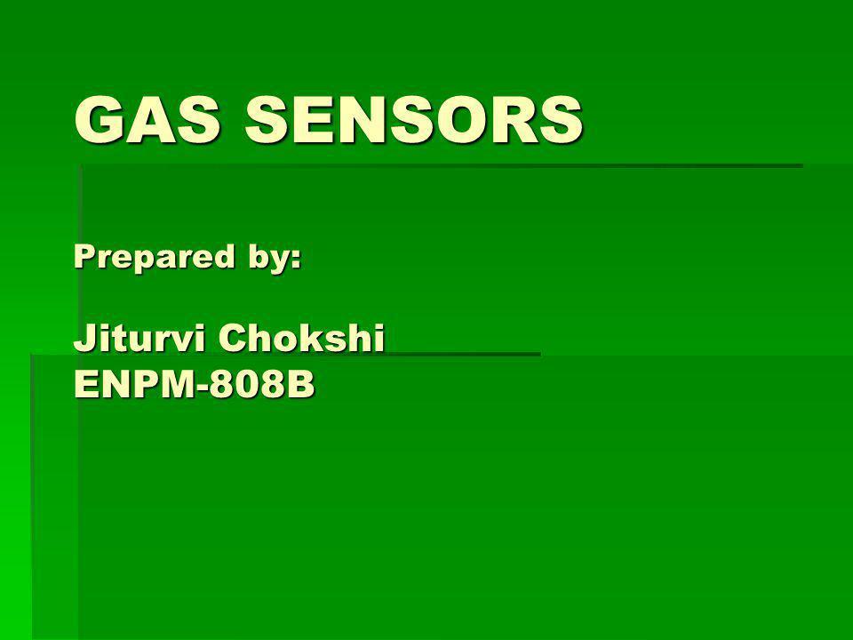 GAS SENSORS Prepared by: Jiturvi Chokshi ENPM-808B